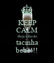 KEEP CALM Hoje é dia de tacinha bebê!!! - Personalised Poster large