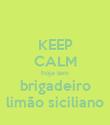KEEP CALM hoje tem brigadeiro limão siciliano - Personalised Poster large