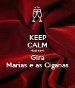 KEEP CALM Hoje tem Gira Marias e as Ciganas - Personalised Poster large