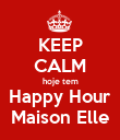 KEEP CALM hoje tem Happy Hour Maison Elle - Personalised Poster large