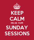 KEEP CALM HOJE TEM SUNDAY SESSIONS - Personalised Poster large