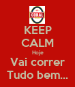 KEEP CALM Hoje Vai correr Tudo bem... - Personalised Large Wall Decal