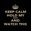 KEEP CALM HOLD MY BEER AND WATCH THIS - Personalised Poster large