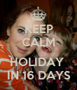 KEEP CALM   HOLIDAY  IN 16 DAYS - Personalised Poster large