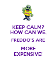 KEEP CALM? HOW CAN WE, FREDDO'S ARE MORE EXPENSIVE! - Personalised Poster large