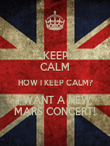 KEEP CALM HOW I KEEP CALM? I WANT A NEW  MARS CONCERT! - Personalised Poster large
