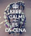 KEEP CALM HOY ES  LA CENA - Personalised Poster large