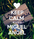 KEEP CALM  & I <3 U MIGUEL ANGEL - Personalised Poster large