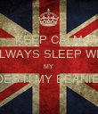 KEEP CALM  I ALWAYS SLEEP WITH  MY  SHOES N MY BEANIE ON  - Personalised Poster large