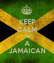 KEEP CALM I AM  A JAMAICAN - Personalised Poster large