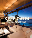 KEEP CALM  I'AM AN ARCHITECT   - Personalised Poster large