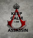 KEEP CALM  I AM    ASSASSIN - Personalised Poster large