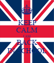KEEP CALM I AM  BACK IN SCHOOL - Personalised Poster large