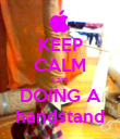 KEEP CALM i am DOING A handstand - Personalised Poster large