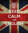 KEEP CALM I AM ENGLISH  - Personalised Poster large