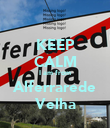KEEP CALM I am from Alferrarede Velha - Personalised Poster large