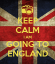 KEEP CALM I AM GOING TO ENGLAND - Personalised Poster large