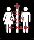 KEEP CALM I AM IN THE BATH  - Personalised Poster large