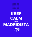KEEP CALM I AM MADRIDISTA '-')9 - Personalised Poster large