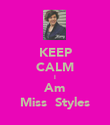 KEEP CALM I Am Miss  Styles - Personalised Poster large