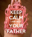 KEEP CALM I AM NOT YOUR FATHER - Personalised Poster large