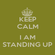 KEEP CALM  I AM STANDING UP - Personalised Poster large