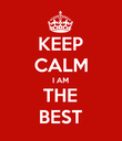 KEEP CALM I AM THE BEST - Personalised Poster large