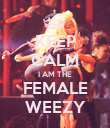 KEEP CALM I AM THE FEMALE WEEZY - Personalised Poster large