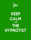 KEEP CALM I AM THE HYPNOTIST - Personalised Poster large