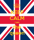 KEEP CALM I am the queen - Personalised Poster large
