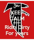 KEEP CALM I been  Ridin Dirty For years - Personalised Poster large