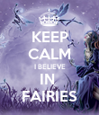 KEEP CALM I BELIEVE IN  FAIRIES - Personalised Poster large