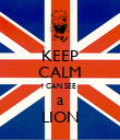 KEEP CALM I CAN SEE  a LION - Personalised Poster large