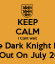 KEEP CALM I Cant wait Till The Dark Knight Rises is  Is Out On July 20th - Personalised Poster large