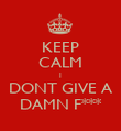 KEEP CALM I DONT GIVE A DAMN F*** - Personalised Poster large