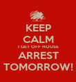 KEEP CALM I GET OFF HOUSE ARREST TOMORROW! - Personalised Poster large
