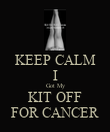 KEEP CALM I Got My KIT OFF FOR CANCER - Personalised Poster large