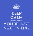 KEEP CALM I hate everybody YOU'RE JUST NEXT IN LINE - Personalised Poster large