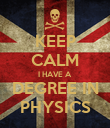KEEP CALM I HAVE A DEGREE IN PHYSICS - Personalised Poster large