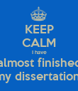 KEEP CALM I have almost finished my dissertation! - Personalised Poster large