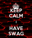 KEEP CALM I HAVE SWAG - Personalised Poster large