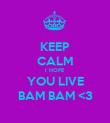 KEEP CALM I HOPE YOU LIVE BAM BAM <3 - Personalised Poster large