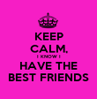 KEEP CALM, I KNOW I HAVE THE BEST FRIENDS - Personalised Poster large