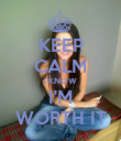 KEEP CALM I KNOW I'M WORTH IT - Personalised Poster large