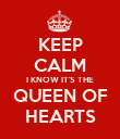 KEEP CALM I KNOW IT'S THE QUEEN OF HEARTS - Personalised Poster large