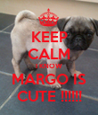 KEEP CALM I KNOW MARGO IS CUTE !!!!!! - Personalised Poster large