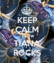 KEEP CALM I KNOW TIANA ROCKS - Personalised Poster large