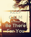 KEEP CALM I'll Always Be There For You - Personalised Poster large