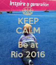 KEEP CALM I'll Be at Rio 2016 - Personalised Poster large