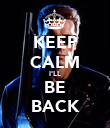 KEEP CALM I'LL BE BACK - Personalised Poster large